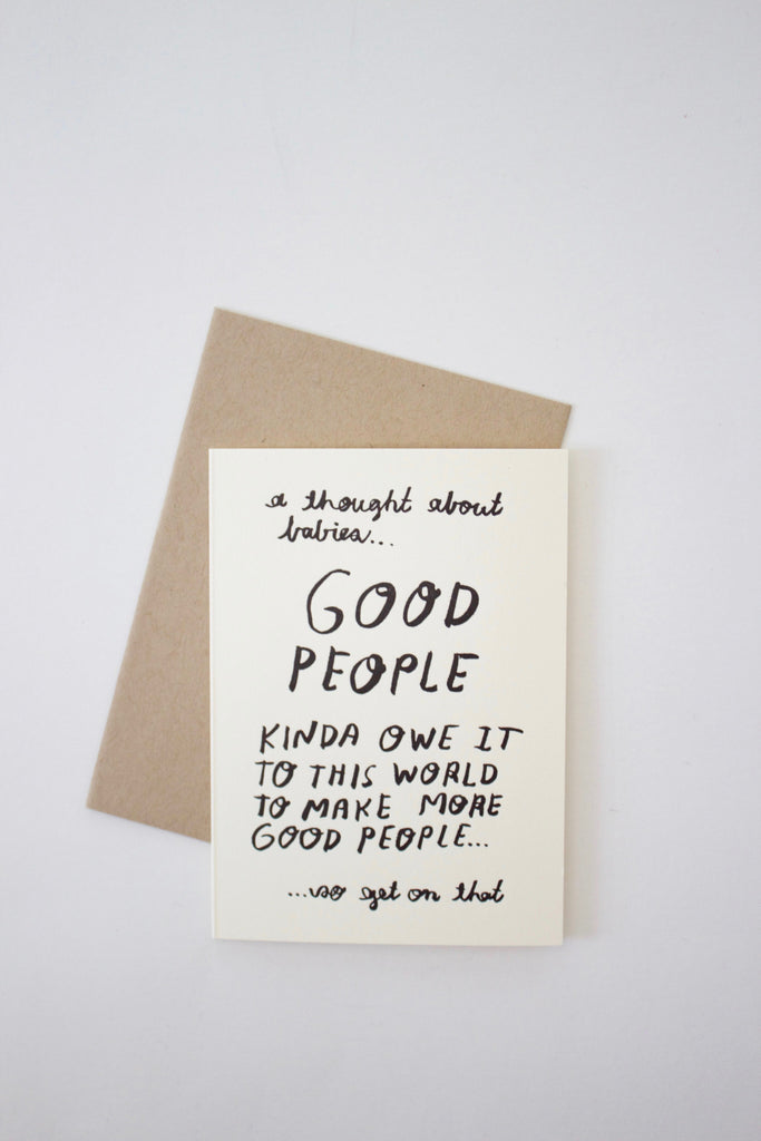 Good people should have babies greeting card by People I've Loved.