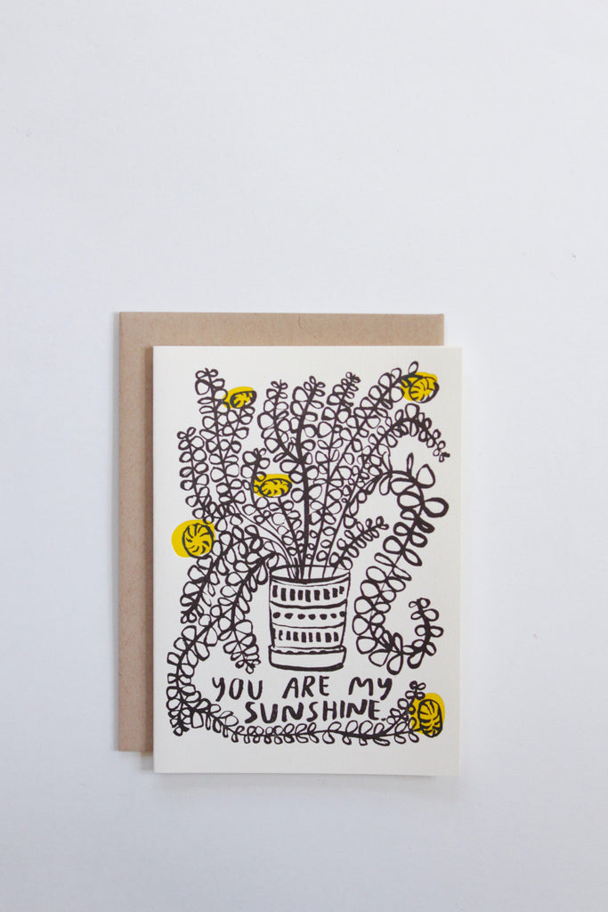 You are my sunshine greeting card with plant print hand illustrated and printed in California.