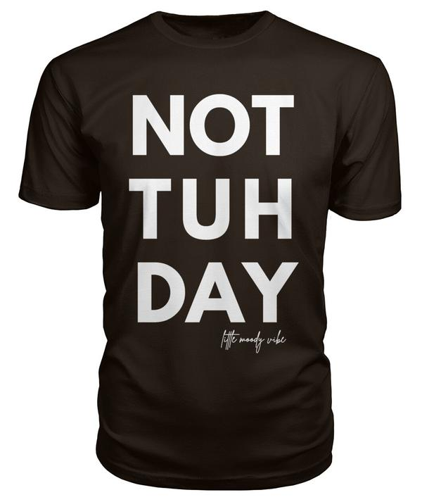 Not Tuh Day Unisex