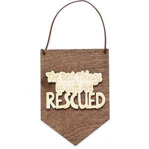 The Best Things In Life are Rescued - Wood Banner