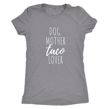 Load image into Gallery viewer, Dog Mother Taco Lover Tee