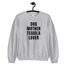 Load image into Gallery viewer, Dog Mother Tequila Lover Sweatshirt