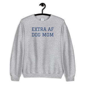 Extra AF Dog Mom Sweatshirt