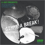 "K-Def Presents... GIMME A BREAK! (7"")"