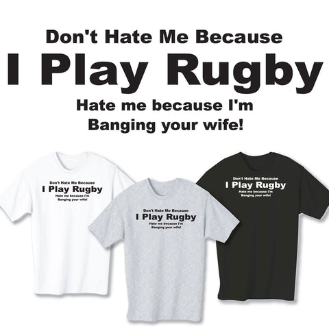 Don't Hate Me Because I Play Rugby / Wife T-shirt