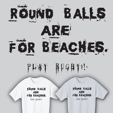 Round Balls Are For Beaches / Play Rugby T-shirt