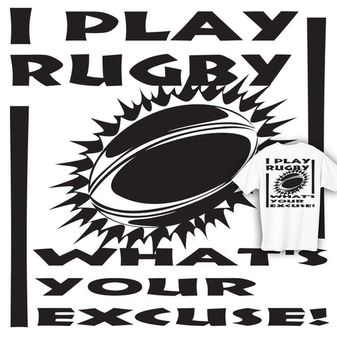 I Play Rugby What's Your Excuse? Rugby T-shirt