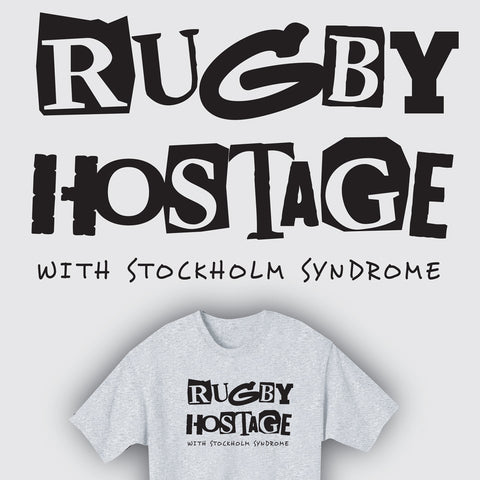 Rugby Hostage With Stockholm Syndrome T-shirt