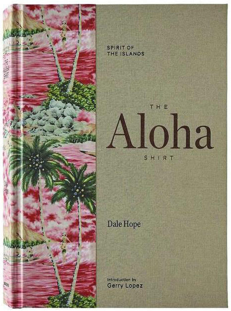 The Aloha Shirt : Spirit of the Islands, by Dale Hope.  Hardcover