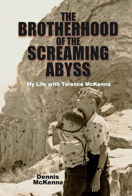 The Brotherhood of the Screaming Abyss: My Life with Terence McKenna