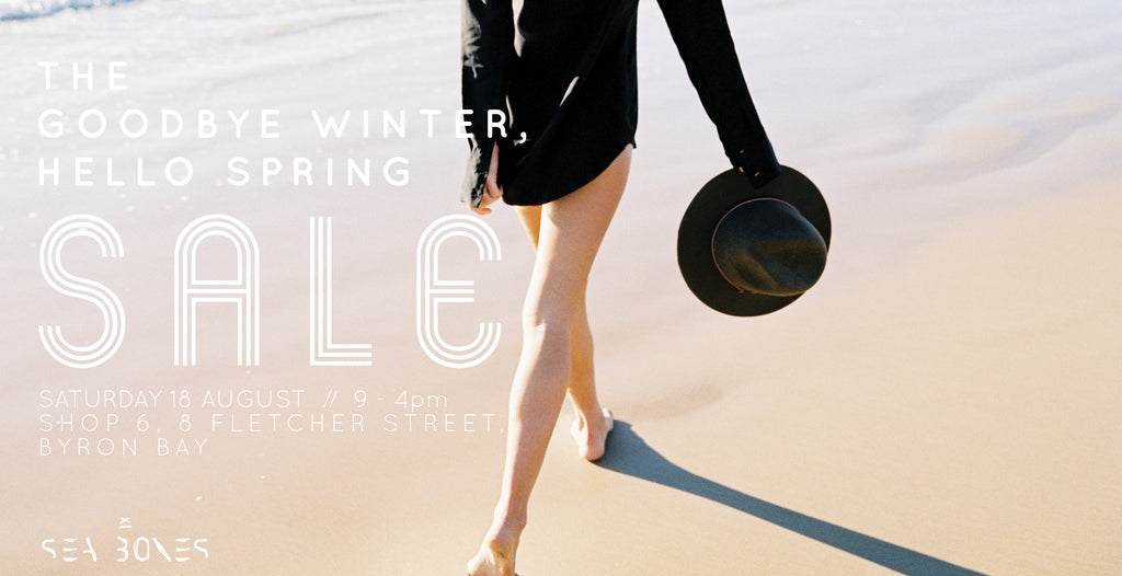 The Goodbye Winter, Hello Spring SALE at Sea Bones Byron Bay | Saturday 18 August 9 - 4pm