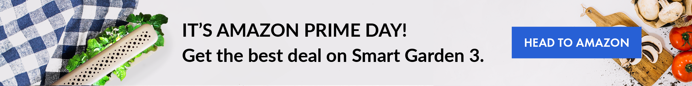 Prime day is here! Head to Amazon.com to get the best on Smart Garden 3