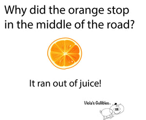 8001 - Viola's Gullibles - Why did the orange stop in the middle of the road?
