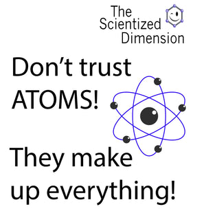 9004 - The Scientized Dimension - Atoms make up everything!
