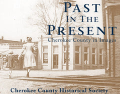 Past in the Present: Cherokee County in Images