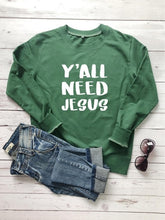 Load image into Gallery viewer, Y'all Need Jesus Sweatshirt