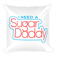 Load image into Gallery viewer, I Need A Sugar Daddy - Throw Pillow