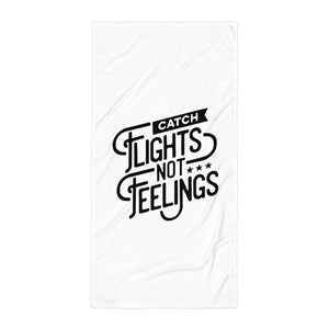 Catch Flights Not Feelings - Towel