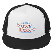Load image into Gallery viewer, I Need A Sugar Daddy - Trucker Cap