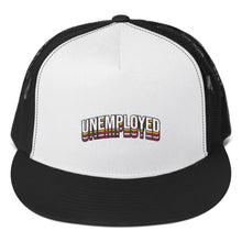 Load image into Gallery viewer, Unemployed - Trucker Cap