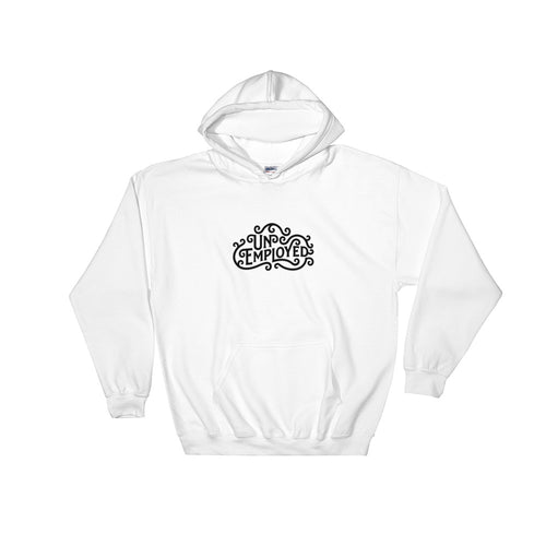 Unemployed - Hooded Sweatshirt