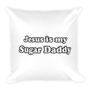 Jesus Is My Sugar Daddy - Throw Pillow