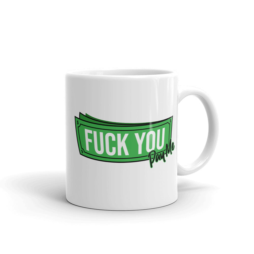 Fuck You Pay Me - Mug