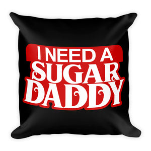 I Need A Sugar Daddy - Throw Pillow
