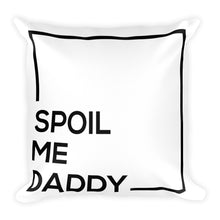 Load image into Gallery viewer, Spoil Me Daddy - Throw Pillow