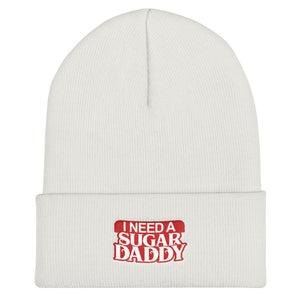 I Need A Sugar Daddy - Cuffed Beanie