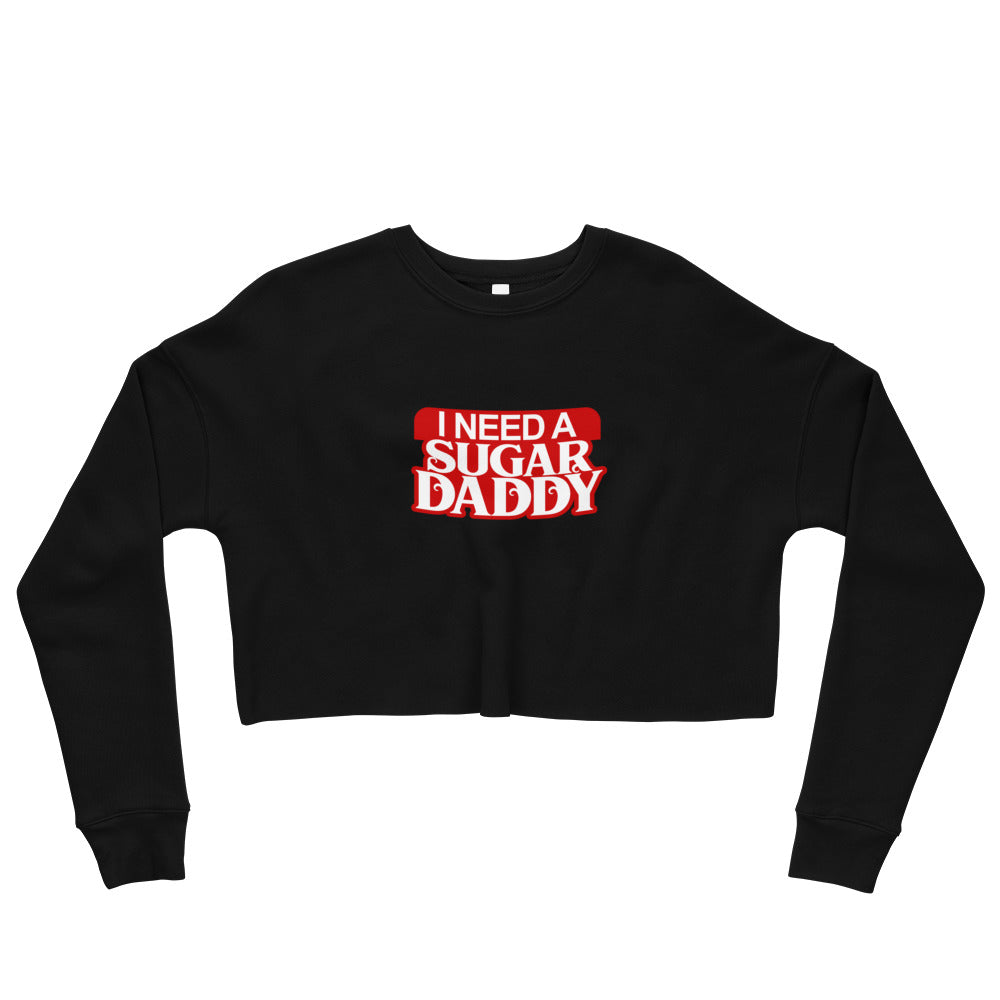I Need A Sugar Daddy - Crop Sweatshirt