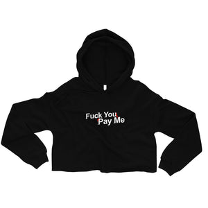 Fuck You Pay Me - Crop Hoodie