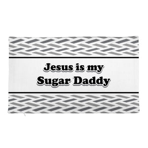 Jesus Is My Sugar Daddy - Pillow Case only