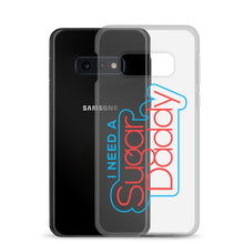 Load image into Gallery viewer, I Need A Sugar Daddy - Samsung Case