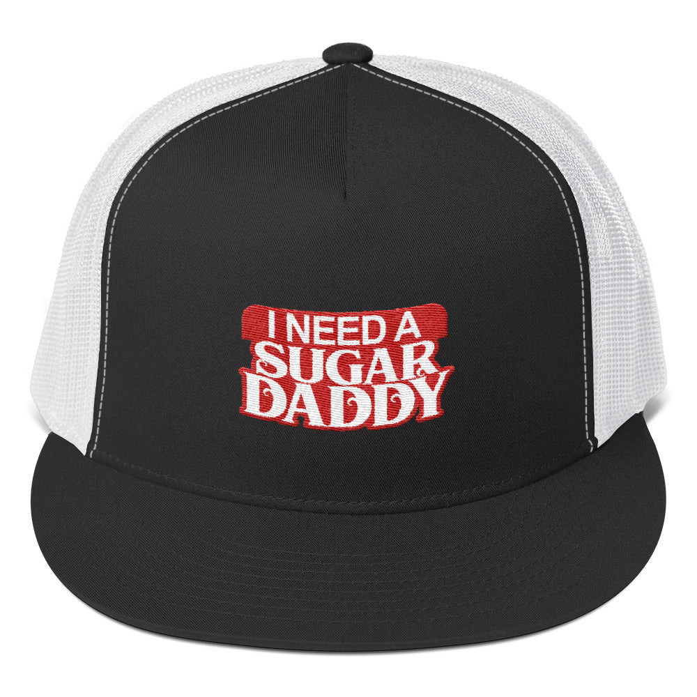 I Need A Sugar Daddy - Trucker Cap