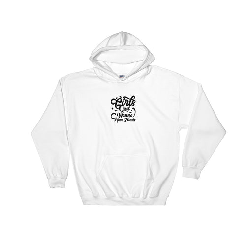 Girls Just Wanna Have Funds - Hooded Sweatshirt