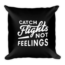 Load image into Gallery viewer, Catch Flights Not Feelings - Throw Pillow