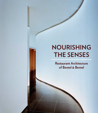 Nourishing the Senses: Restaurant Architecture of Bentel & Bentel