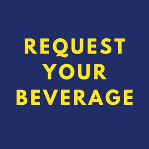 REQUEST YOUR BEVERAGE!