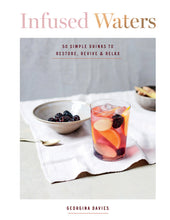 Load image into Gallery viewer, Infused Waters 50 Simple Drinks to Restore, Revive & Relax - By Georgina Davies