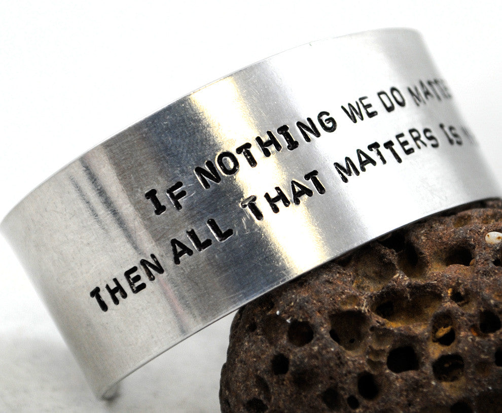If Nothing We Do Matters… - Angel Inspired Aluminum Cuff