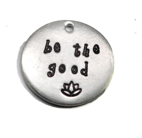 Be The Good - Hand Stamped Pewter Pendant w/Lotus