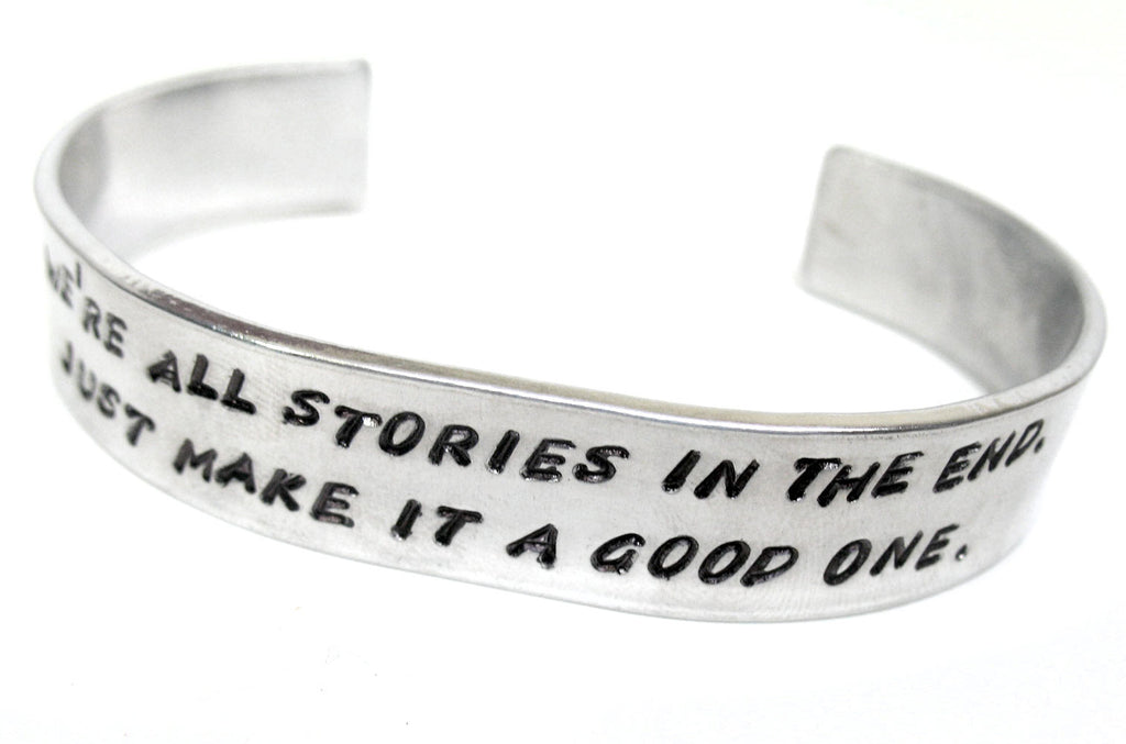 We're All Stories In the End... - Hand Stamped Wide Aluminum Bracelet, Doctor Who Inspired