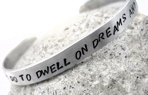 It Does Not Do To Dwell On Dreams And Forget To Live - Aluminum Bracelet