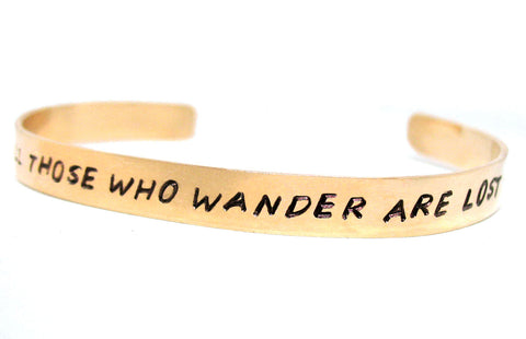 Not All Those Who Wander Are Lost - Hand Stamped Brass Bracelet - Lord of The Rings