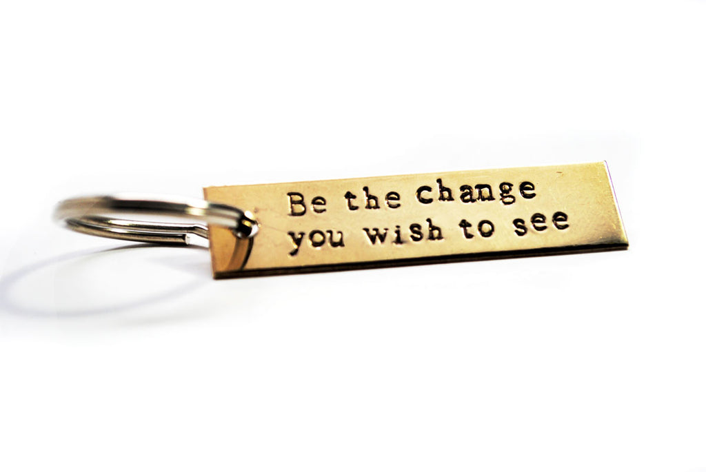 Ghandi Quote - Be The Change You Wish To See- Hand Stamped Brass Keychain
