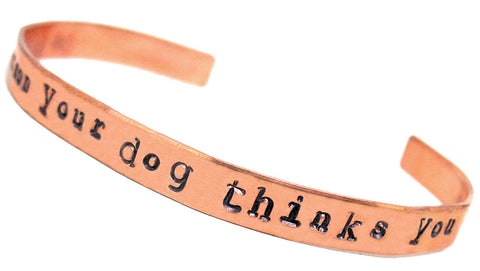 "Be The Person Your Dog Thinks You Are - Handstamped 1/4"" Copper Bracelet"