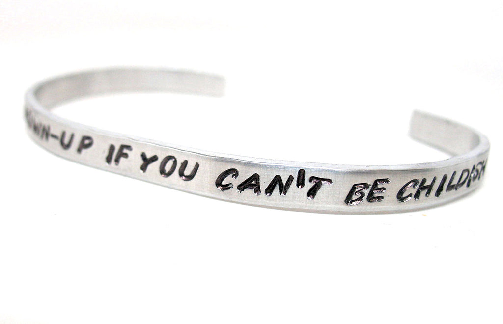 There's no point being grown up if you can't be childish sometimes - Aluminum Bracelet