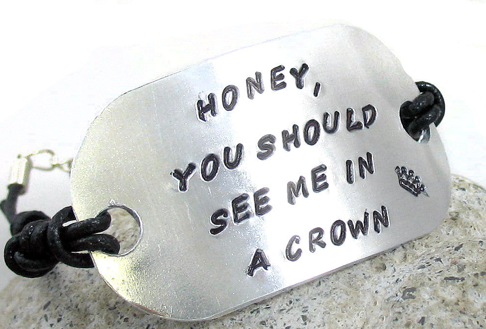 Honey, You Should See Me In a Crown - Aluminum ID Bracelet