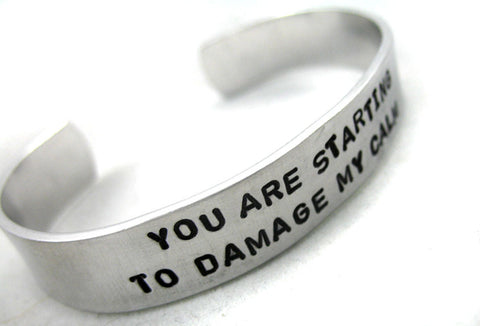 You Are Starting to Damage My Calm - Aluminum Bracelet